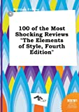 img - for 100 of the Most Shocking Reviews the Elements of Style, Fourth Edition book / textbook / text book