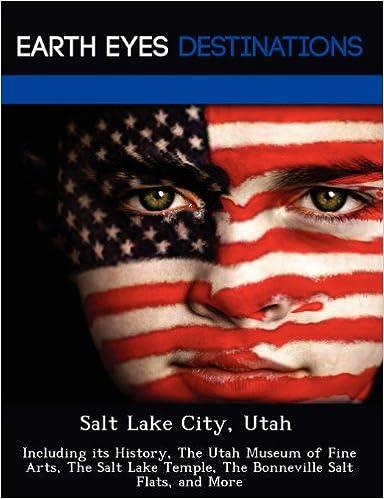 Book Salt Lake City, Utah: Including its History, The Utah Museum of Fine Arts, The Salt Lake Temple, The Bonneville Salt Flats, and More