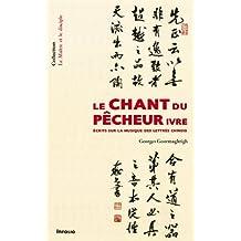 Chant du pêcheur ivre (Le): Ecrits sur musique des lettrés chinois