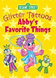 Sesame Street Glitter Tattoos Abby's Favorite Things (Sesame Street Tattoos)