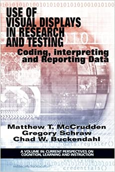Book Use of Visual Displays in Research and Testing: Coding, Interpreting, and Reporting Data (Current Perspectives on Cognition, Learning and Instruction)