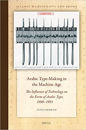 Arabic Type-Making In The Machine Age: The Influence Of Technology On The Form Of Arabic Type, 1908-1993 (Islamic Manuscripts And Books) Download.zip