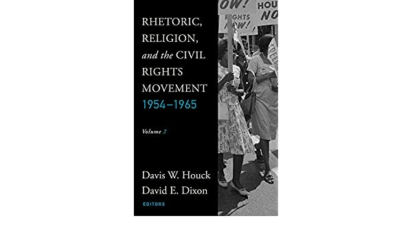 Rhetoric, Religion, and the Civil Rights Movement 1954-1965 (Studies in Rhetoric & Religion)