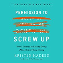 Permission to Screw Up: How I Learned to Lead by Doing (Almost) Everything Wrong Audiobook by Kristen Hadeed, Simon Sinek - foreword Narrated by Kristen Hadeed