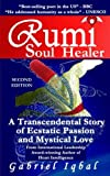 Rumi Soul Healer: A Transcendental Story of Ecstatic Passion and Mystical Love