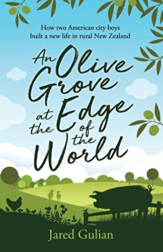 An Olive Grove at the Edge of the World: How two American city boys built a new life in rural New -