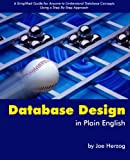 Database Design in Plain English: A Simplified Guide for Anyone To Understand Database Concepts Using a Step-By-Step Approach