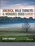 img - for America, Wild Turkeys & Mongrel Dogs: Life Lessons From a Hunting Master book / textbook / text book