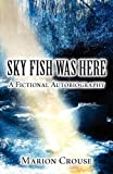 Sky Fish Was Here, Marion Crouse, 146262507X