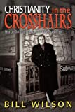 Christianity in the Crosshairs: Real Solutions Discovered in the Line of Fire by Bill Wilson (2005-01-01)