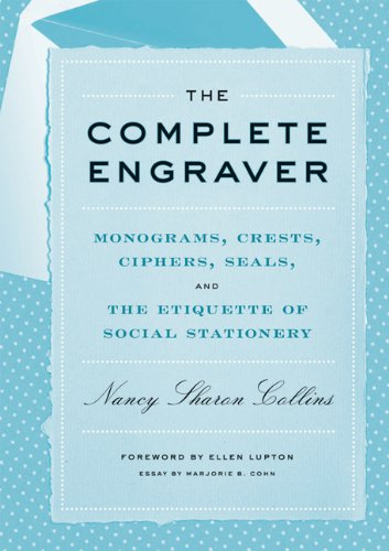 The Complete Engraver: Monograms, Crests, Ciphers, Seals, and the Etiquette of Social Stationery Crest Stationery