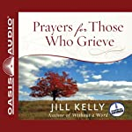 Prayers for Those Who Grieve | Jill Kelly