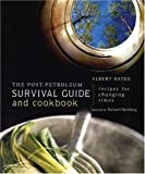 The Post-Petroleum Survival Guide and Cookbook, Albert K. Bates, 0865715688