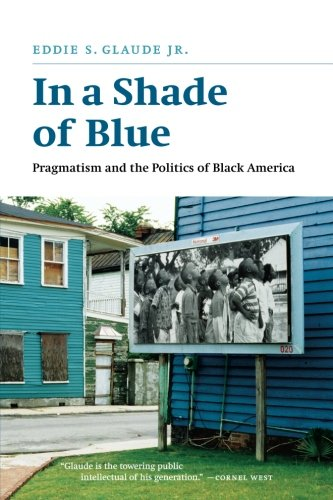Search : In a Shade of Blue: Pragmatism and the Politics of Black America