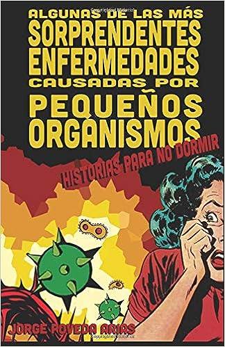 Algunas de las más sorprendentes enfermedades causadas por pequeños organismos: Historias para no dormi: Amazon.es: Dr. Jorge Poveda Arias: Libros