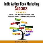 Indie Author Book Marketing Success: Proven 5-Star Marketing Techniques from Successful Authors and Book Marketing Experts | Shelley Hitz,Lindsay Buroker,Kristin Eckstein,D'vorah Lansky,Karen Baney,Penny Sansevieri,Joel Friedlander,Heather Hart,Lorilyn Roberts