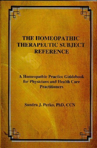 Read Online The Homeopathic Therapeutic Subject Reference - A Homeopathic Practice Guidebook for Physicians and pdf