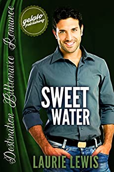 Sweet Water: Destination Billionaire Romance by [Lewis, Laurie]