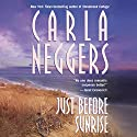 Just Before Sunrise Audiobook by Carla Neggers Narrated by Cassandra Livingston