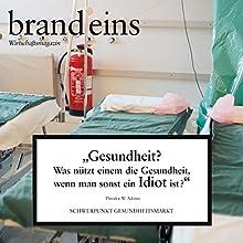 brand eins audio: Gesundheitsmarkt Hörbuch von Wolf Lotter, Johannes Wiek, Stefan Scheytt Gesprochen von: Anna Doubek, Gerhart Hinze