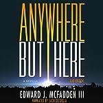Anywhere But Here | Edward J. McFadden III