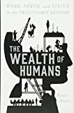 img - for The Wealth of Humans: Work, Power, and Status in the Twenty-first Century book / textbook / text book