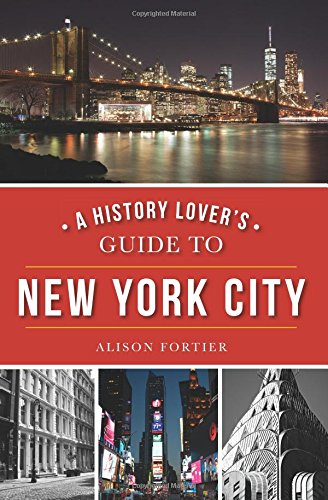 A History Lover's Guide to New York City (History & Guide)