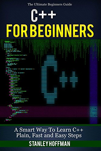 C++: C++ for Beginners, C++ in 24 Hours, Learn C++ fast! A smart way to learn C plus plus. Plain & Simple. C++ in easy steps, C++ programming, Start coding ... Developers, Coding, CSS, Java, PHP Book 2)