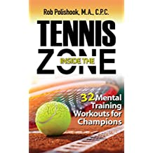 Tennis Inside the Zone: 32 Mental Training Workouts for Champions (Rob Polishook)
