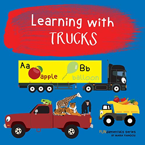 Learning with TRUCKS: Children's truck book. Boys & girls learn different trucks. Teach toddlers, preschool & kindergarten kids the ABC's, animals, addition, ... series  Book 11) por Maria Yiangou