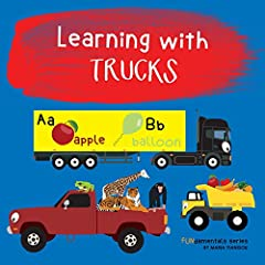 Learning with TRUCKS: Children's truck book. Boys & girls learn different trucks. Teach toddlers, preschool & kindergarten kids the ABC's, animals, addition, ... numbers etc. (FUNdamentals series  Book 11)