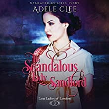 The Scandalous Lady Sandford: Lost Ladies of London, Book 3 Audiobook by Adele Clee Narrated by Liisa Ivary