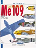 Messerschmitt Me 109, Vol. 1: From 1936 to 1942 (Aircraft and Pilots)