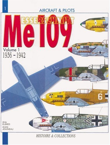 Messerschmitt Me 109, Vol. 1: From 1936 to 1942 (Aircraft and Pilots)