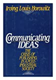 Communicating Ideas, Irving L. Horowitz, 0195041208