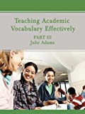 Teaching Academic Vocabulary Effectively, Julie Adams, 059549966X