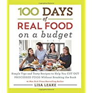 100 Days of Real Food: On a Budget: Simple Tips and Tasty Recipes to Help You Cut Out Processed Food Without Breaking the Bank (100 Days of Real Food series)