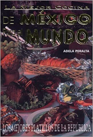 La Mejor Cocina de México Para el Mundo (Spanish Edition) by Peralta, Adela (2003) Mass Market Paperback: Amazon.com: Books