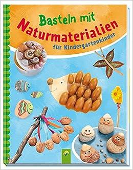 Basteln Mit Naturmaterialien Für Kindergartenkinder: Amazon.de: Elisabeth  Holzapfel: Bücher