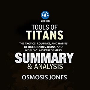 Tools of Titans: The Tactics, Routines, and Habits of Billionaires, Icons, and World-Class Performers Audiobook