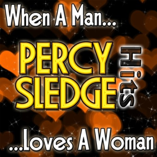 When A Man Loves A Woman - Percy Sledge Songs