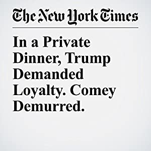 In a Private Dinner, Trump Demanded Loyalty. Comey Demurred.