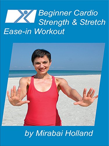 Beginner Cardio, Strength & Stretch Ease in Workout by Mirabai Holland, Easy Exercises For Beginners, Seniors, and Boomers