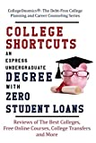 College Shortcuts: An Express Undergraduate Degree with Zero Student Loans: Reviews of The Best Colleges, Free Online Courses, College Transfers and ... Planning and Career Counseling Series)