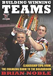 Building Winning Teams: Leadership Tips from the Changing Room to the Board Room by Noble, Brian (2012) Paperback