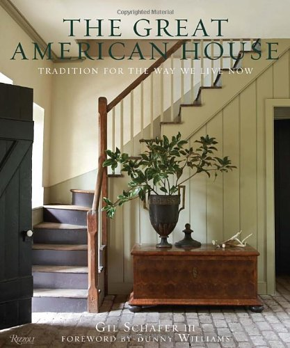 The Great American House: Tradition for the Way We Live Now (House Great)