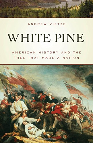 (White Pine: American History and the Tree that Made a Nation)