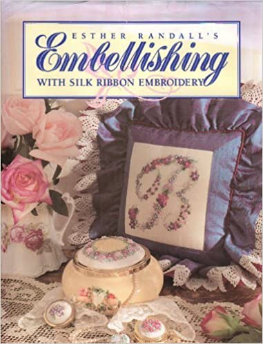 Read Esther Randall's Embellishing with Silk Ribbon Embroidery PDF, azw (Kindle), ePub