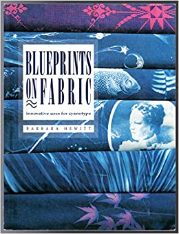 Blueprints On Fabric Innovative Uses For Cyanotype Hewitt