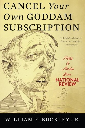 Cancel Your Own Goddam Subscription: Notes and Asides from National Review by Basic Books